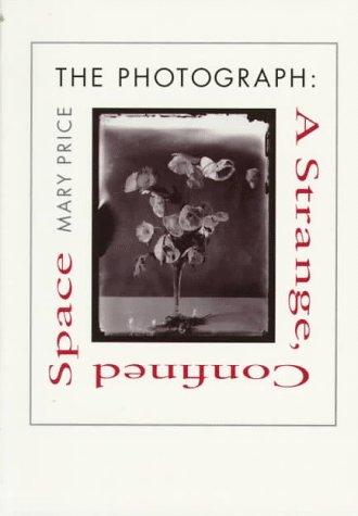 The the Photograph the Photograph the Photograph: A Strange, Confined Space a Strange, Confined Space a Strange, Confined Space 9780804729642
