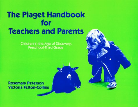 The Piaget Handbook for Teachers and Parents: Children in the Age of Discovery, Preschool-Third Grade 9780807728413