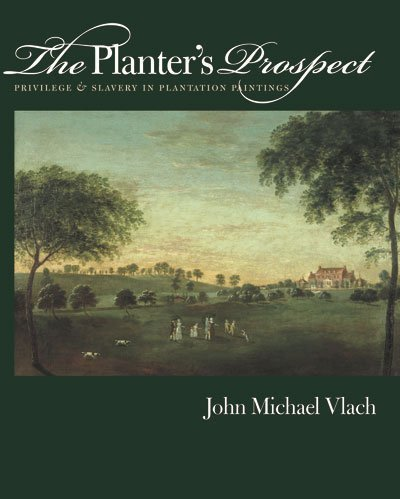 The Planter's Prospect: Privilege and Slavery in Plantation Paintings 9780807826867