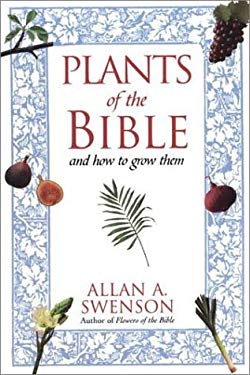 The Plants of the Bible: And How to Grow Them 9780806516158
