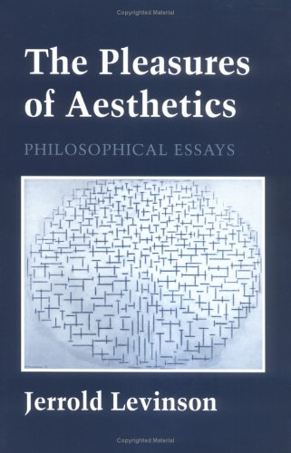 The Pleasures of Aesthetics: Philosophical Essays 9780801482267