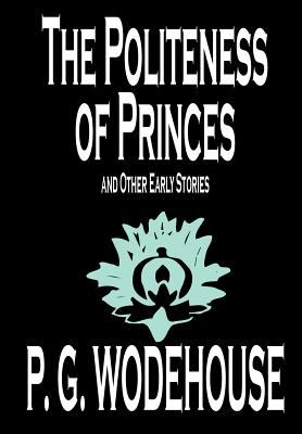 The Politeness of Princes and Other Early Stories 9780809598540