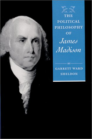 The Political Philosophy of James Madison 9780801864797