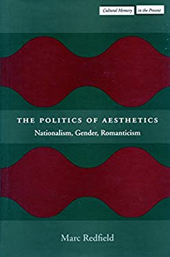 The Politics of Aesthetics: Nationalism, Gender, Romanticism 9780804744607