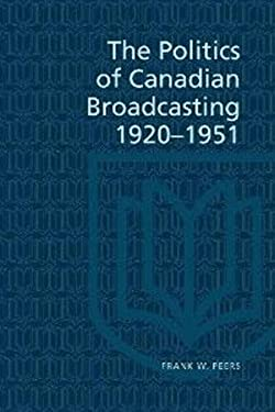 The Politics of Canadian Broadcasting, 1920-1951 9780802062109