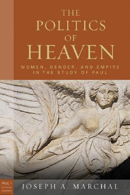 The Politics of Heaven: Women, Gender, and Empire in the Study of Paul 9780800663001