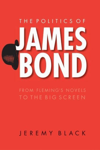 The Politics of James Bond: From Fleming's Novels to the Big Screen 9780803262409