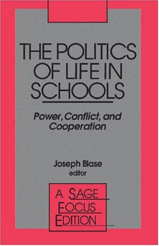 The Politics of Life in Schools: Power, Conflict, and Cooperation 9780803938939