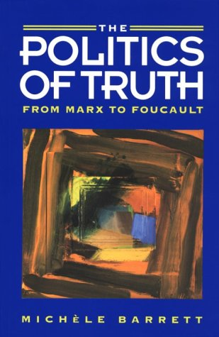 The Politics of Truth: From Marx to Foucault 9780804720052