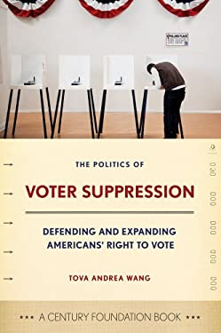 The Politics of Voter Suppression: Defending and Expanding Americans' Right to Vote 9780801450853