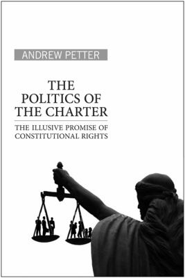 The Politics of the Charter: The Illusive Promise of Constitutional Rights 9780802095992