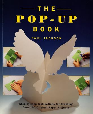 The Pop-Up Book: Step-By-Step Instructions for Creating Over 100 Original Paper Projects 9780805028843