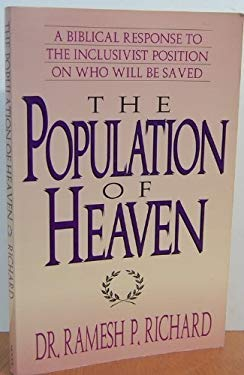 The Population of Heaven: A Biblical Response to the Inclusivist Position on Who Will Be Saved
