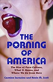 The Porning of America: The Rise of Porn Culture, What It Means, and Where We Go from Here 3328455