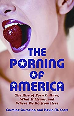 The Porning of America: The Rise of Porn Culture, What It Means, and Where We Go from Here 9780807061534
