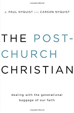 The Post-Church Christian: Dealing with the Generational Baggage of Our Faith 9780802406408