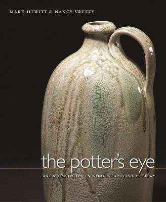 The Potter's Eye: Art and Tradition in North Carolina Pottery 9780807829929
