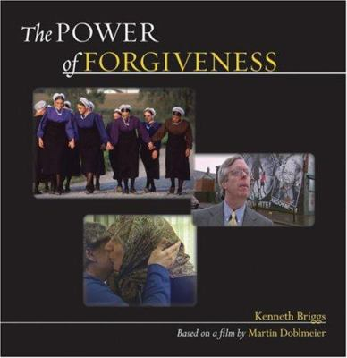 The Power of Forgiveness: Based on a Film by Martin Doblmeier 9780800662257