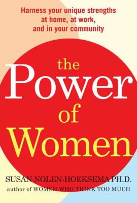 The Power of Women: Realize Your Unique Strengths at Home, at Work, and in Your Community 9780805088670