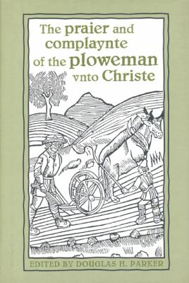 The Praier and Complaynte of the Ploweman Vnto Christe 9780802042682