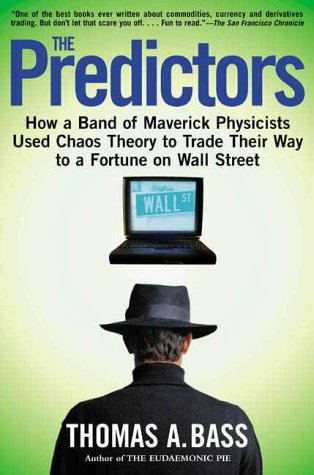 The Predictors: How a Band of Maverick Physicists Used Chaos Theory to Trade Their Way to a Fortune on Wall Street 9780805057577