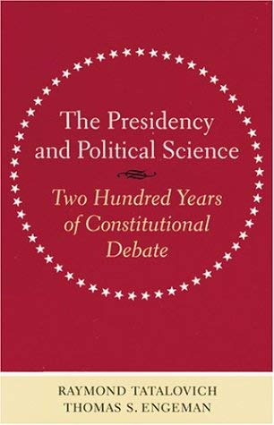 The Presidency and Political Science: Two Hundred Years of Constitutional Debate 9780801873218