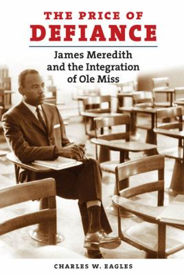 The Price of Defiance: James Meredith and the Integration of Ole Miss 9780807832738