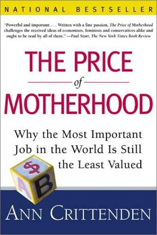 The Price of Motherhood: Why the Most Important Job in the World Is Still the Least Valued 9780805066197