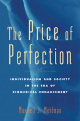 The Price of Perfection: Individualism and Society in the Era of Biomedical Enhancement 9780801892639