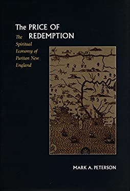 The Price of Redemption: The Spiritual Economy of Puritan New England 9780804729123