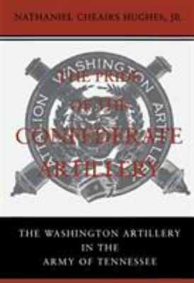 Pride of the Confederate Artillery : The Washington Artillery in the Army of Tennessee