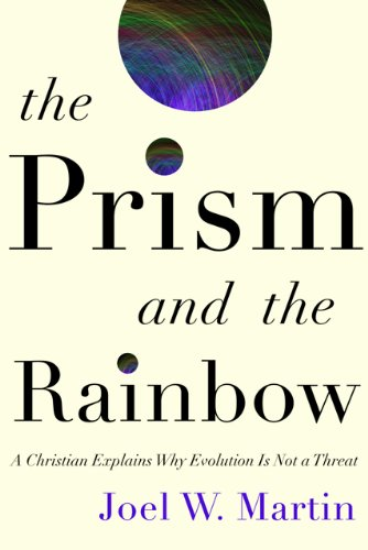 The Prism and the Rainbow: A Christian Explains Why Evolution Is Not a Threat 9780801894787