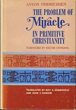 The Problem of Miracle in Primitive Christianity 9780806612119