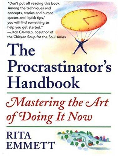 The Procrastinator's Handbook: Mastering the Art of Doing It Now