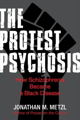 The Protest Psychosis: How Schizophrenia Became a Black Disease 9780807085929