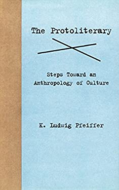 The Protoliterary: Steps Toward an Anthropology of Culture 9780804734639