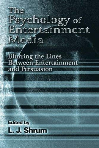 The Psychology of Entertainment Media: Blurring the Lines Between Entertainment and Persuasion 9780805846416