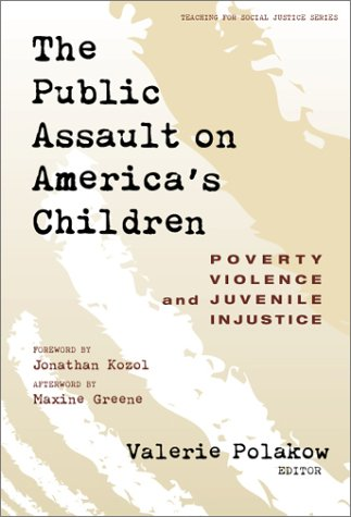 The Public Assault on America's Children: Poverty, Violence, and Juvenile Injustice 9780807739839