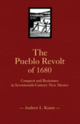 The Pueblo Revolt Of 1680: Conquest And Resistance In Seventeenth-Century New Mexico 9780806129921