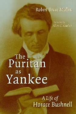The Puritan as Yankee: A Life of Horace Bushnell 9780802842527