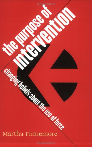 The Purpose of Intervention: Changing Beliefs about the Use of Force 9780801489594