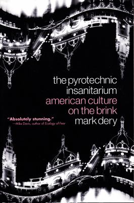 The Pyrotechnic Insanitarium: American Culture on the Brink 9780802136701