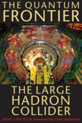 The Quantum Frontier: The Large Hadron Collider 9780801891441