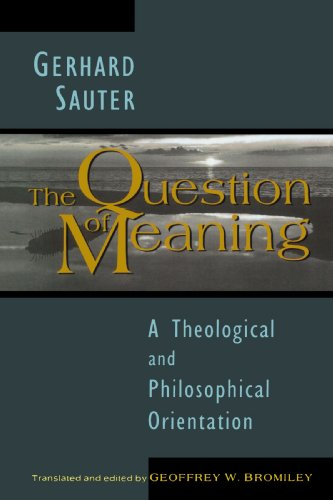 The Question of Meaning: A Theological and Philosophical Orientation 9780802807243