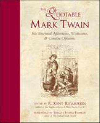 The Quotable Mark Twain: His Essential Aphorisms, Witticisms; Concise Opinions 9780809229871