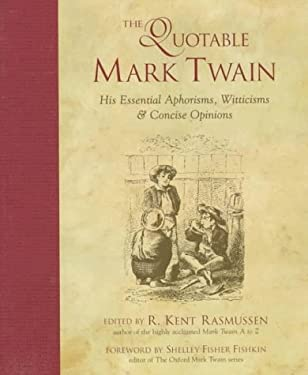 The Quotable Mark Twain: His Essential Aphorisms, Witticisms & Concise Opinions 9780809230884