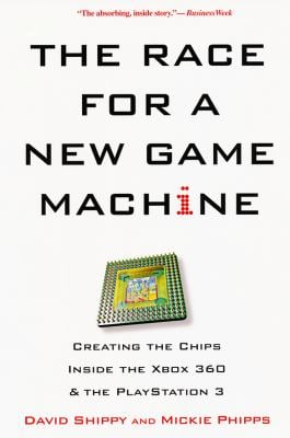 The Race for a New Game Machine: Creating the Chips Inside the Xbox 360 and the PlayStation 3 9780806531427