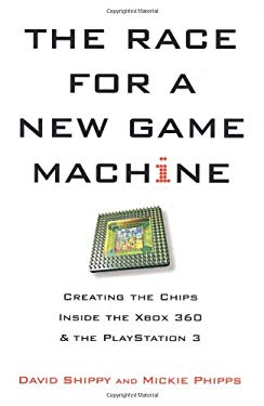 The Race for a New Game Machine: Creating the Chips Inside the Xbox 360 and the PlayStation 3 9780806531014
