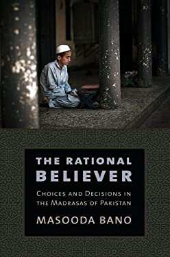 The Rational Believer: Choices and Decisions in the Madrasas of Pakistan 9780801450440
