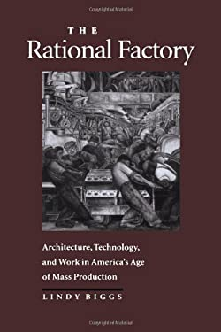 The Rational Factory: Architecture, Technology and Work in America's Age of Mass Production